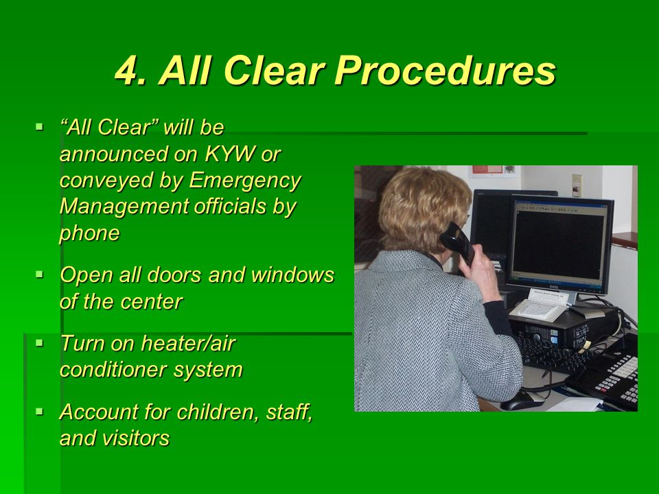 "4. All Clear Procedures  ""All Clear"" will be announced on KYW or conveyed by Emergency Management officials by phone  Open all doors and windows of"