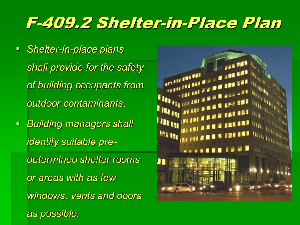 F-409.2 Shelter-in-Place Plan  Shelter-in-place plans shall provide for the safety of building occupants from outdoor contaminants.