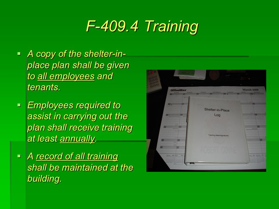F-409.4 Training  A copy of the shelter-in- place plan shall be given to all employees and tenants.