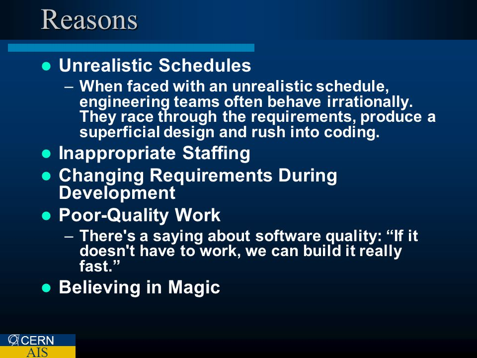 CERN AIS Reasons Unrealistic Schedules –When faced with an unrealistic schedule, engineering teams often behave irrationally. They race through the re