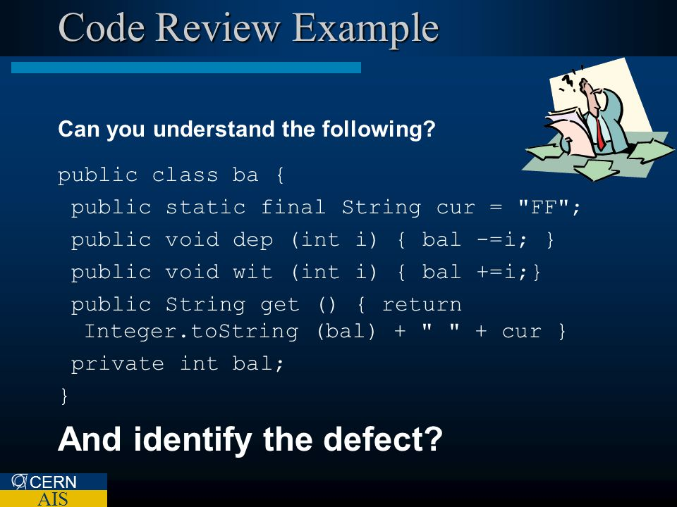 CERN AIS Code Review Example Can you understand the following? public class ba { public static final String cur =