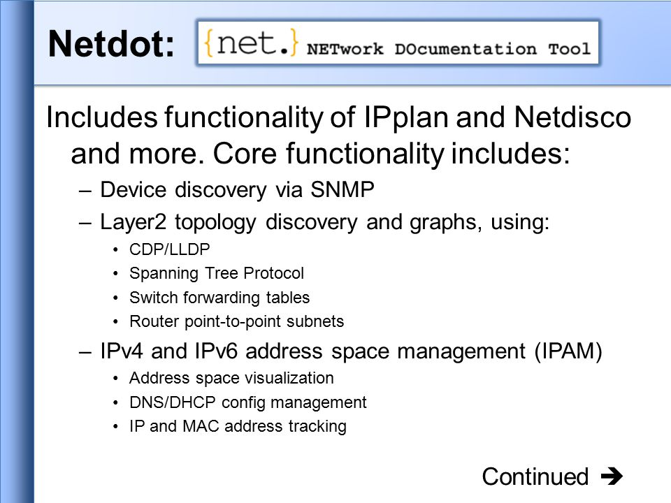 Netdot: Includes functionality of IPplan and Netdisco and more.