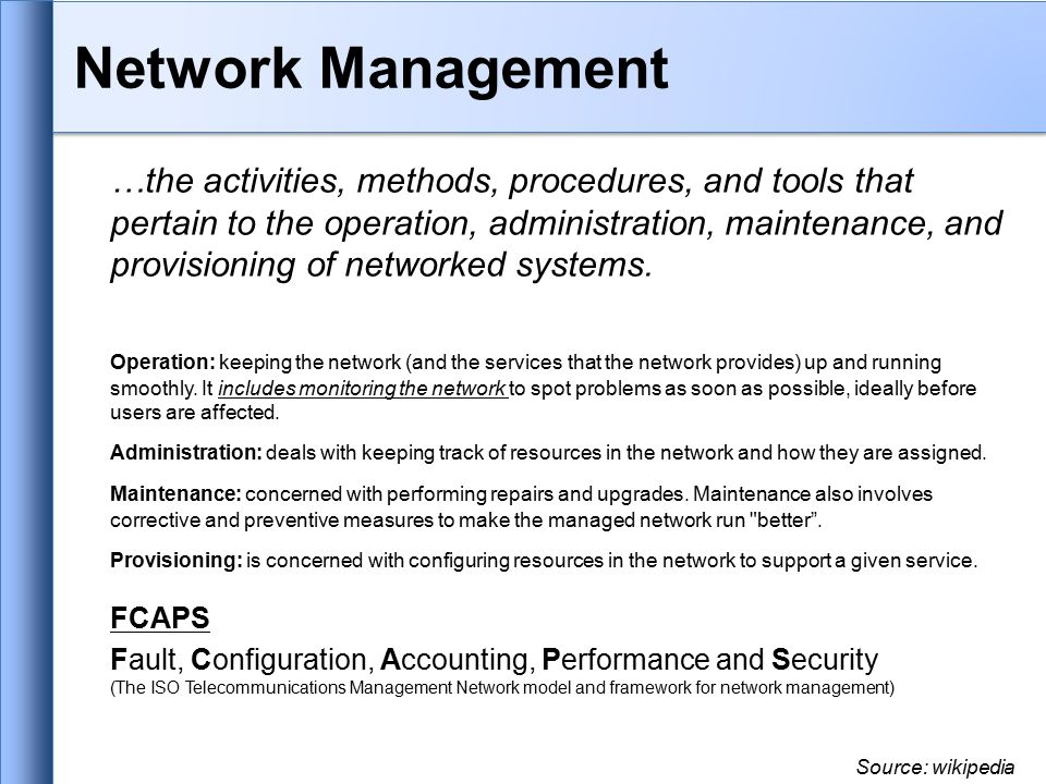 Network Management …the activities, methods, procedures, and tools that pertain to the operation, administration, maintenance, and provisioning of networked systems.