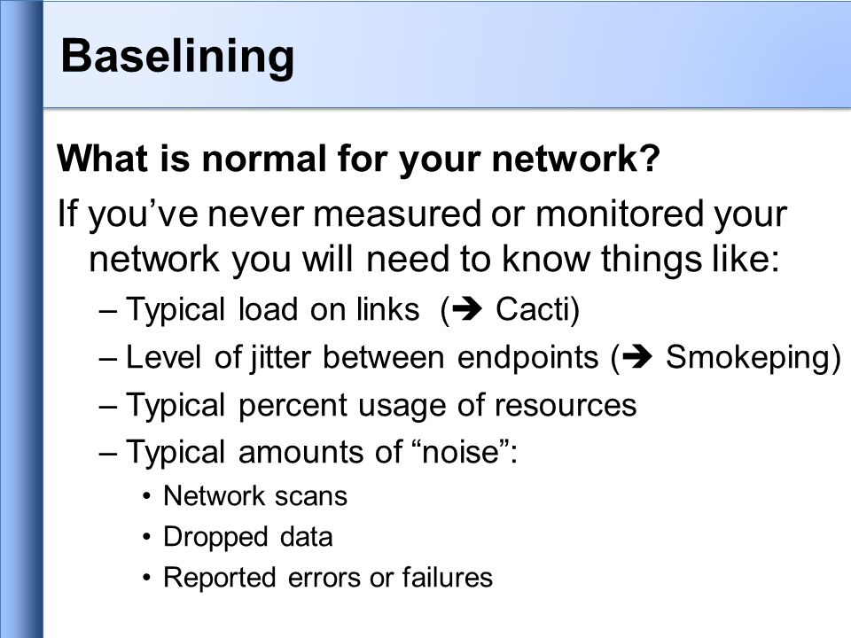 Baselining What is normal for your network.