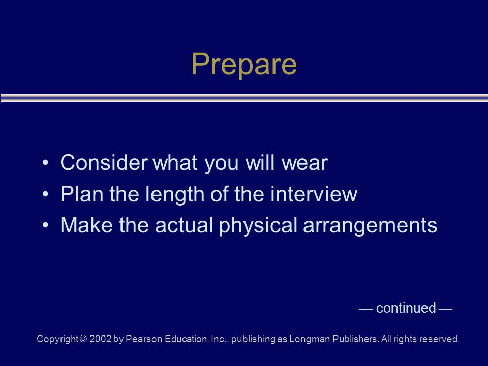 Copyright © 2002 by Pearson Education, Inc., publishing as Longman Publishers. All rights reserved. Prepare Consider what you will wear Plan the lengt
