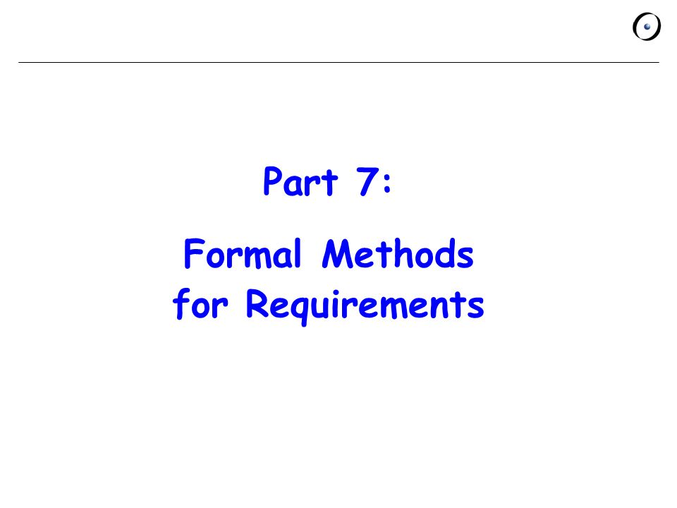 Part 7: Formal Methods for Requirements