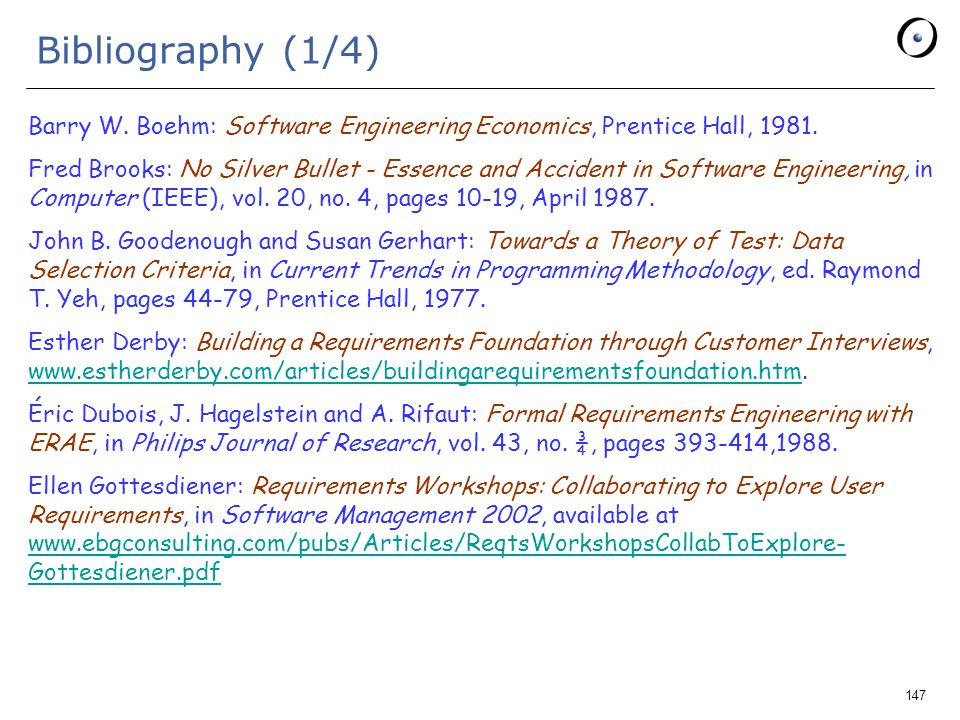 147 Bibliography (1/4) Barry W. Boehm: Software Engineering Economics, Prentice Hall, 1981.