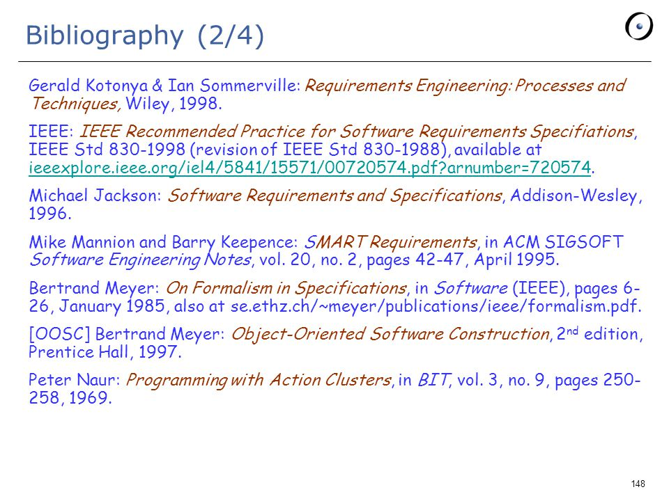 148 Bibliography (2/4) Gerald Kotonya & Ian Sommerville: Requirements Engineering: Processes and Techniques, Wiley, 1998.