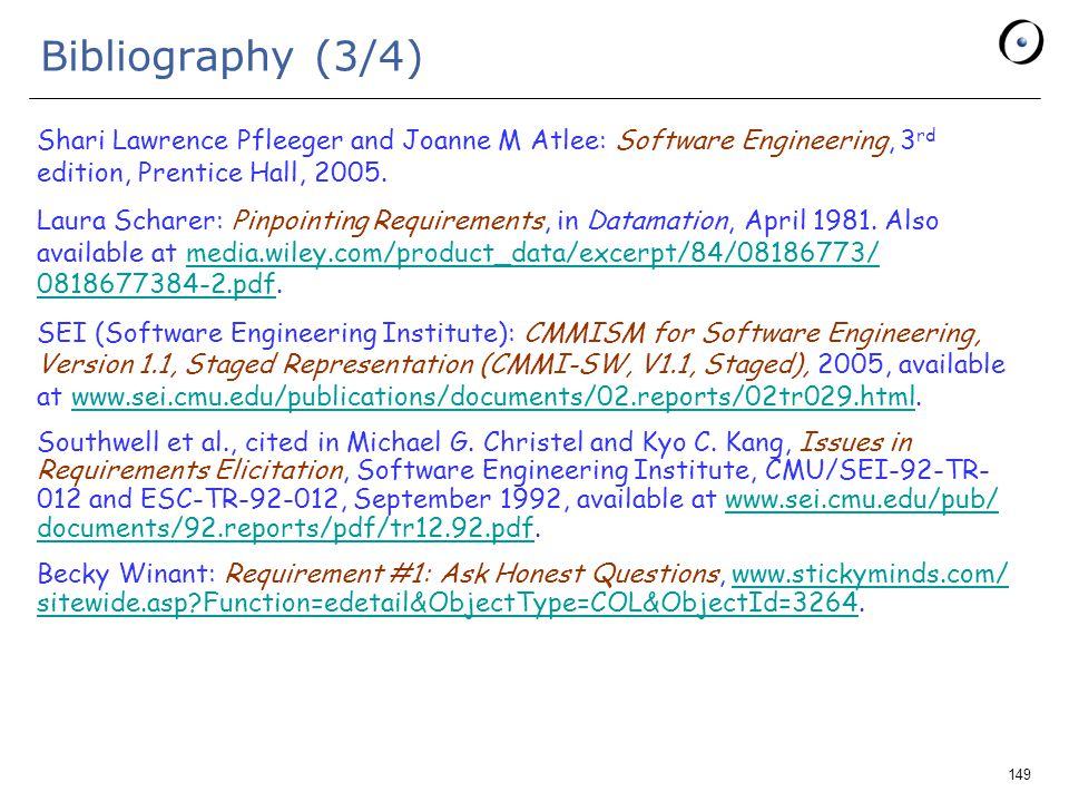 149 Bibliography (3/4) Shari Lawrence Pfleeger and Joanne M Atlee: Software Engineering, 3 rd edition, Prentice Hall, 2005.