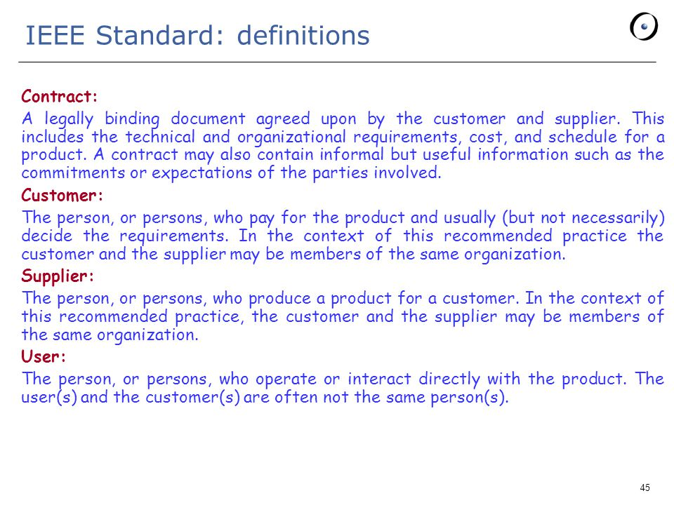 45 IEEE Standard: definitions Contract: A legally binding document agreed upon by the customer and supplier.