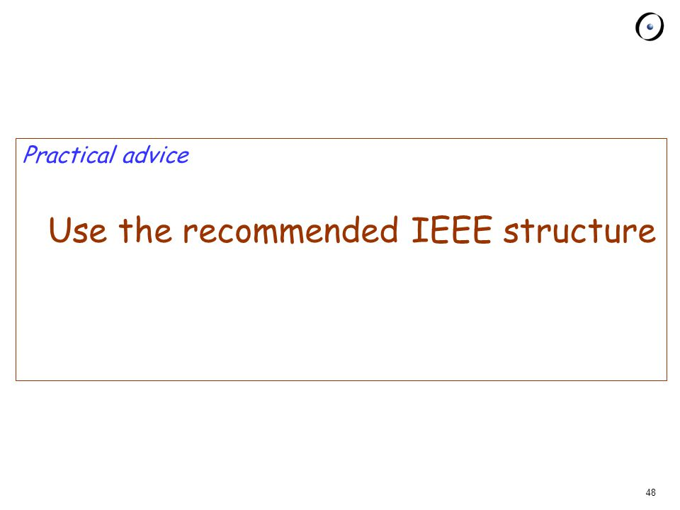 48 Practical advice Use the recommended IEEE structure