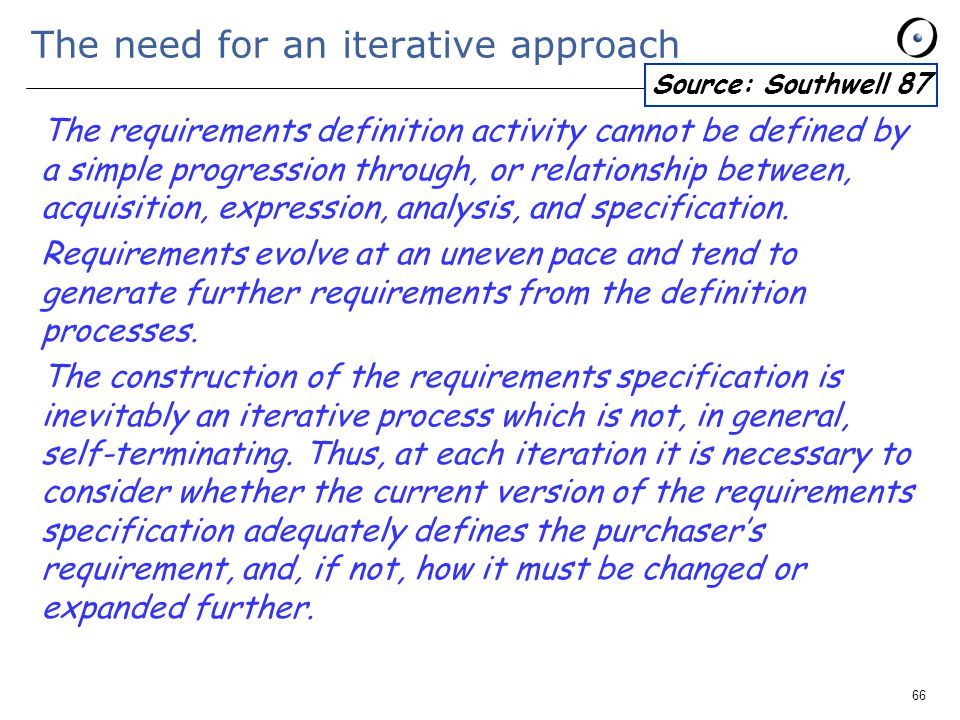 66 The need for an iterative approach The requirements definition activity cannot be defined by a simple progression through, or relationship between, acquisition, expression, analysis, and specification.