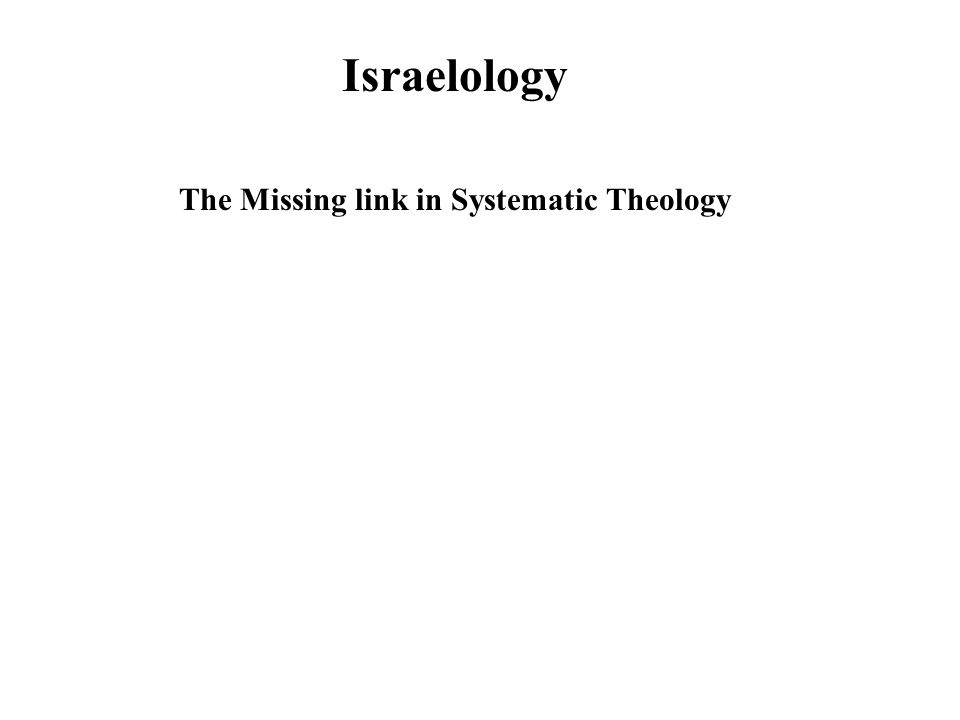 Israelology The Missing link in Systematic Theology