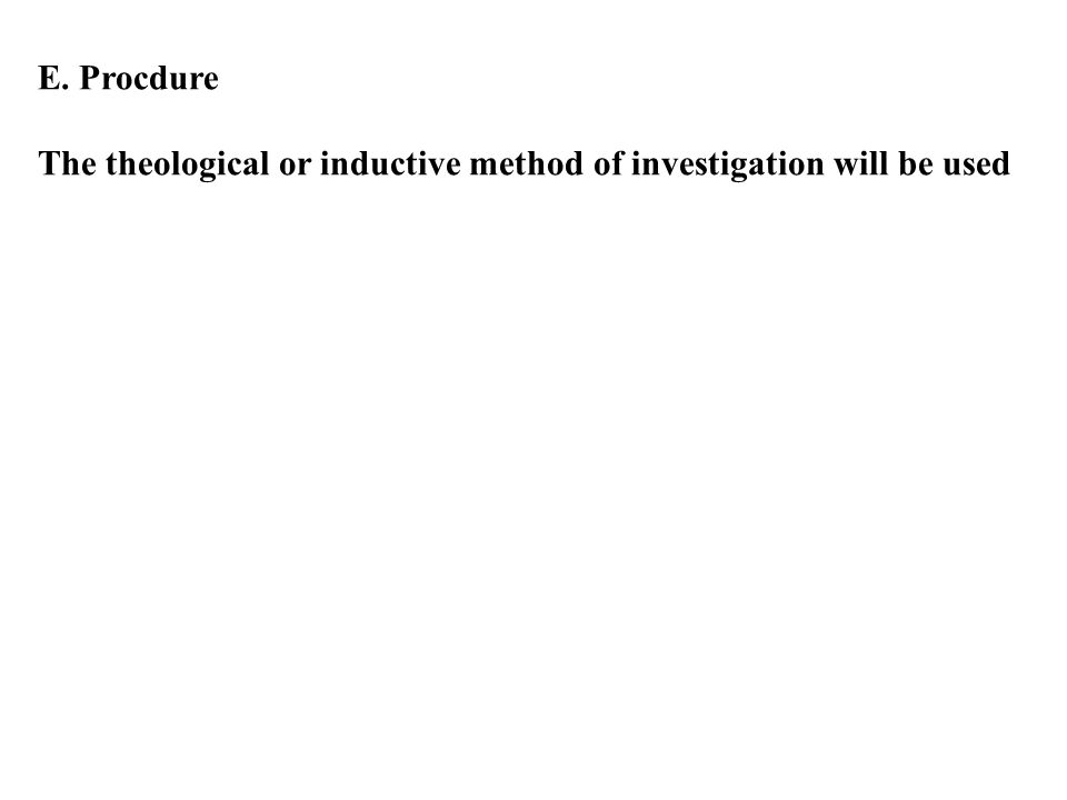 The theological or inductive method of investigation will be used