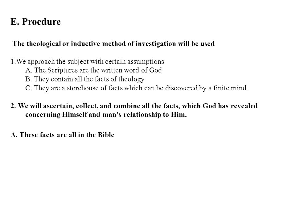E. Procdure The theological or inductive method of investigation will be used 1.We approach the subject with certain assumptions A. The Scriptures are