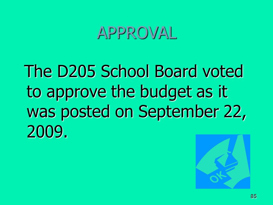 85 APPROVAL The D205 School Board voted to approve the budget as it was posted on September 22, 2009.