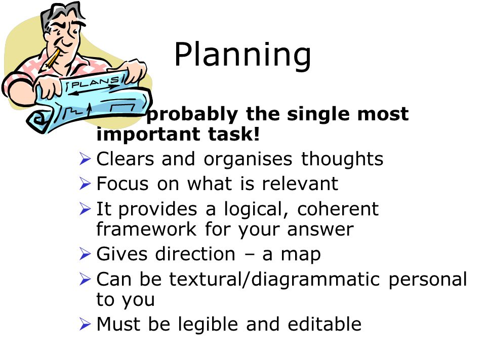 Planning  It is probably the single most important task.