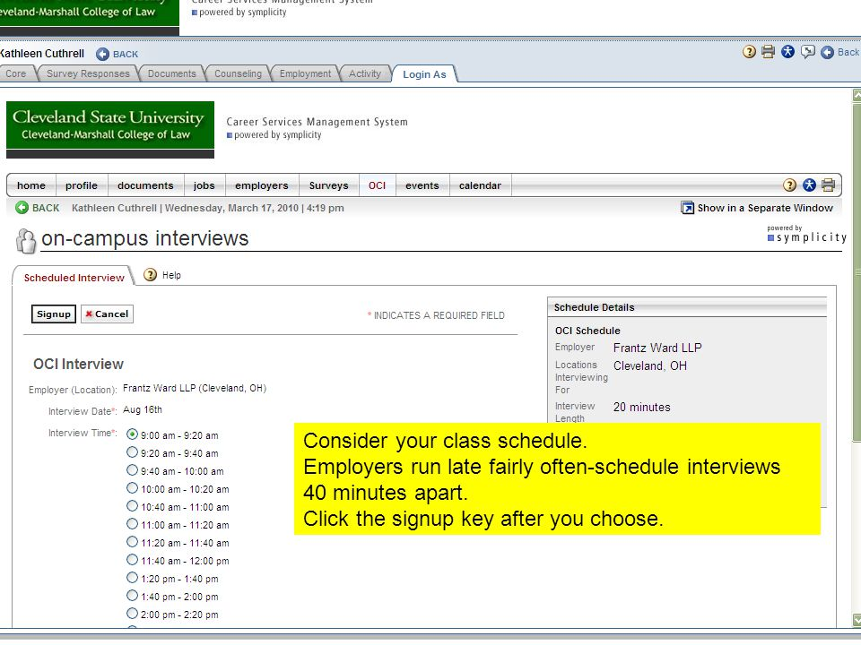 Consider your class schedule. Employers run late fairly often-schedule interviews 40 minutes apart.