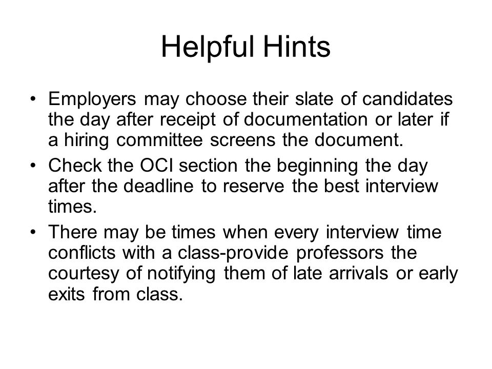 Helpful Hints Employers may choose their slate of candidates the day after receipt of documentation or later if a hiring committee screens the document.