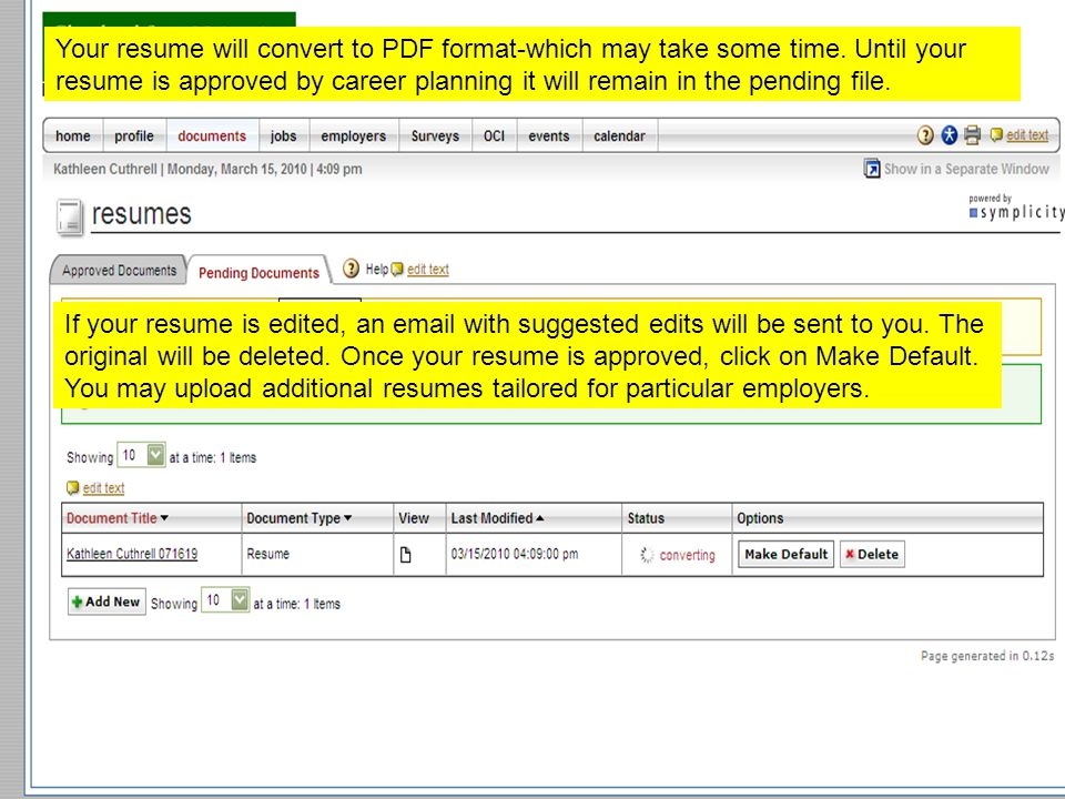 Your resume will convert to PDF format-which may take some time. Until your resume is approved by career planning it will remain in the pending file.