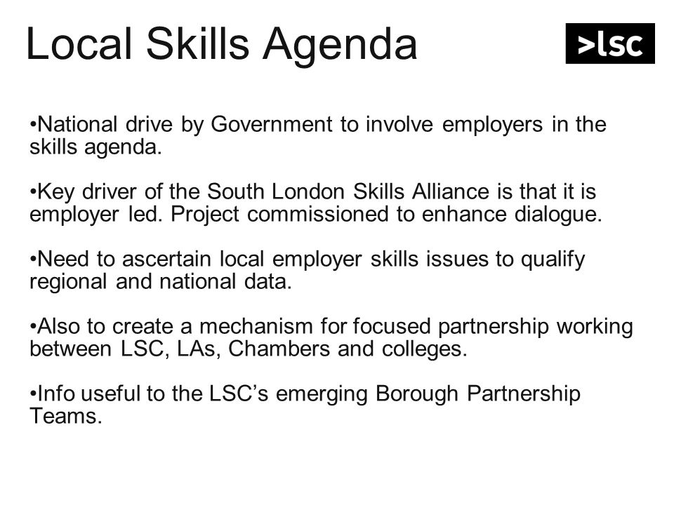 Local Skills Agenda National drive by Government to involve employers in the skills agenda.