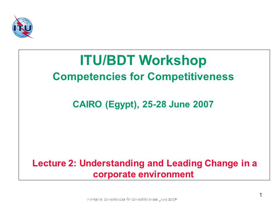 Workshop Competencies for Competitiveness June 2007 12 Understanding change in a corporate environment Part 1: UNDERSTANDING A SITUATION OF CHANGE A major change affects the distribution of authority within a group, the definition and distribution of roles or the values of individuals A major change implies a paradigm shift (all opinions, recognized values and methods common to the members of a given group) A major change is multidimensional and affects the organization, staff, communication, corporate strategy and technology