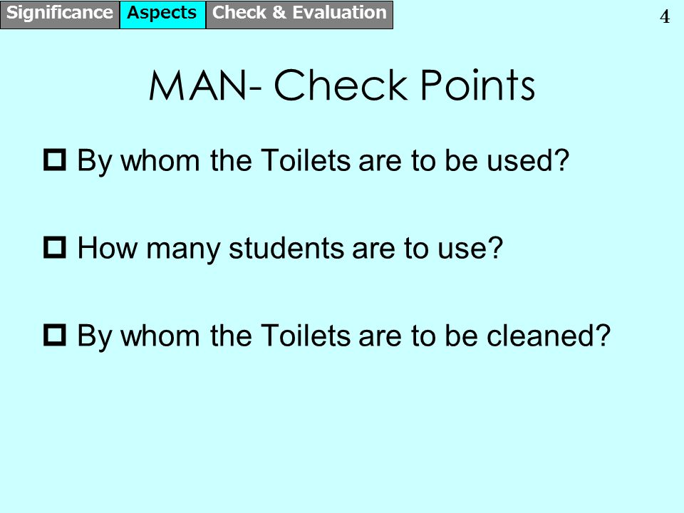 5 SPACE – Check Points  How many Toilets are in our school.