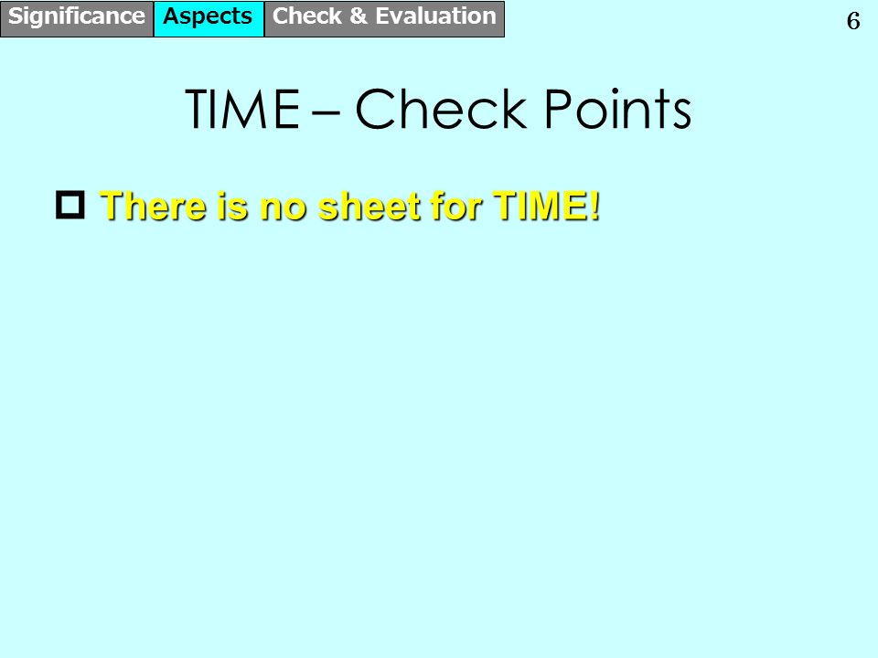 6 TIME – Check Points There is no sheet for TIME.  There is no sheet for TIME.