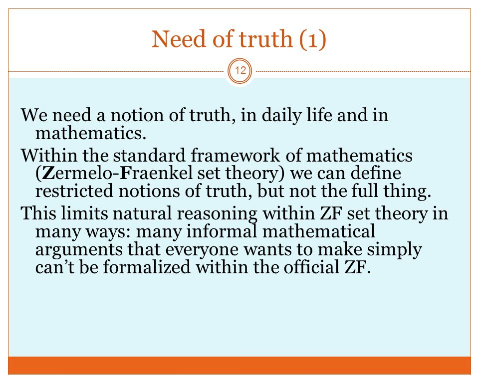 Need of truth (1) 12 We need a notion of truth, in daily life and in mathematics.