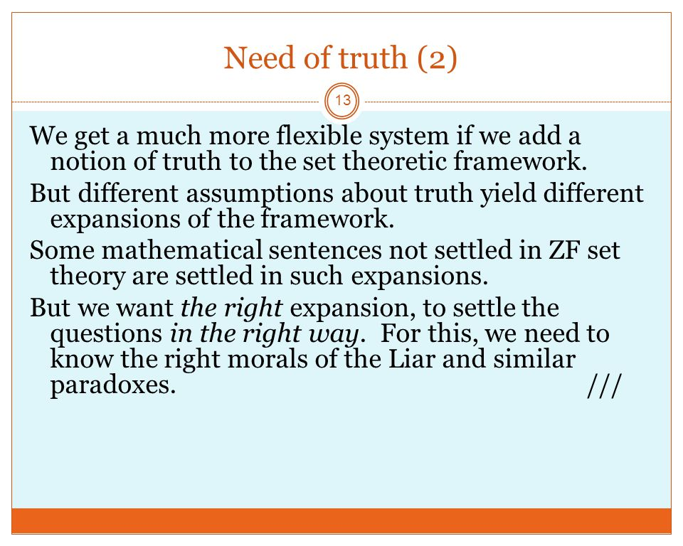 Need of truth (2) 13 We get a much more flexible system if we add a notion of truth to the set theoretic framework.
