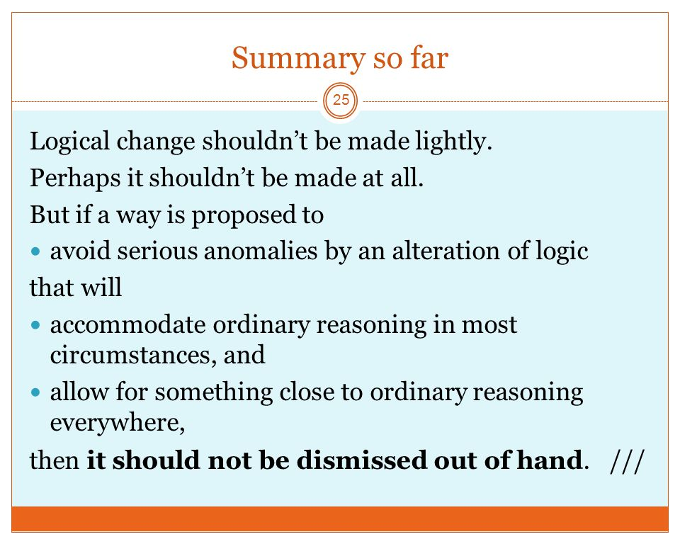 Summary so far 25 Logical change shouldn't be made lightly.
