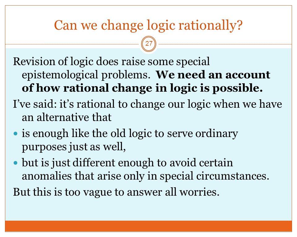 Can we change logic rationally.
