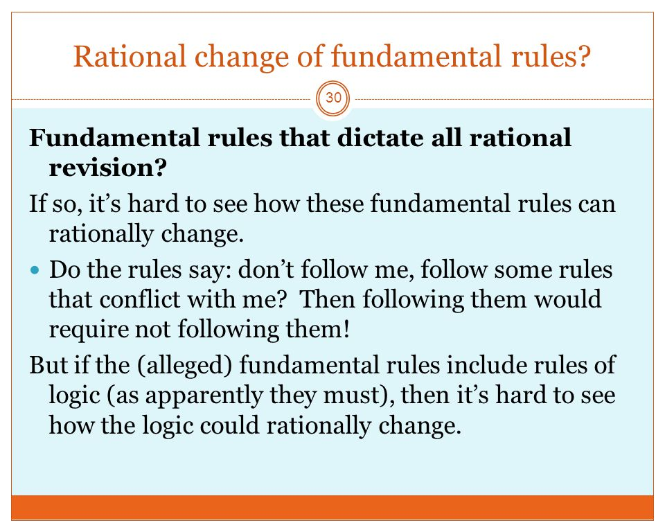 Rational change of fundamental rules.30 Fundamental rules that dictate all rational revision.