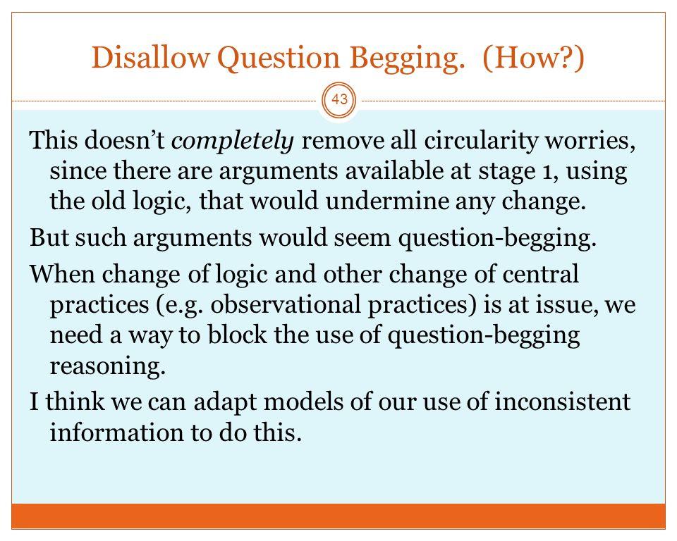 Disallow Question Begging.