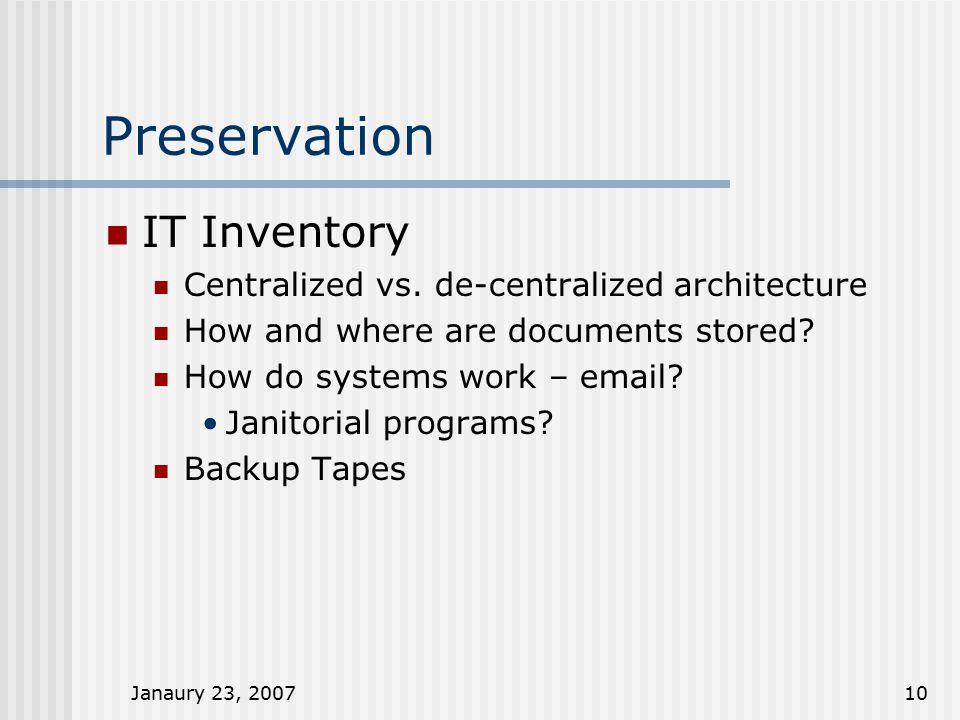 Janaury 23, 200710 Preservation IT Inventory Centralized vs.