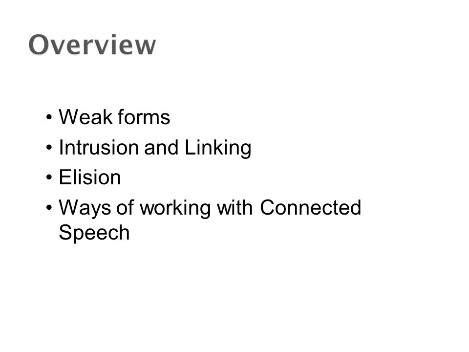 Weak forms Intrusion and Linking Elision Ways of working with Connected Speech