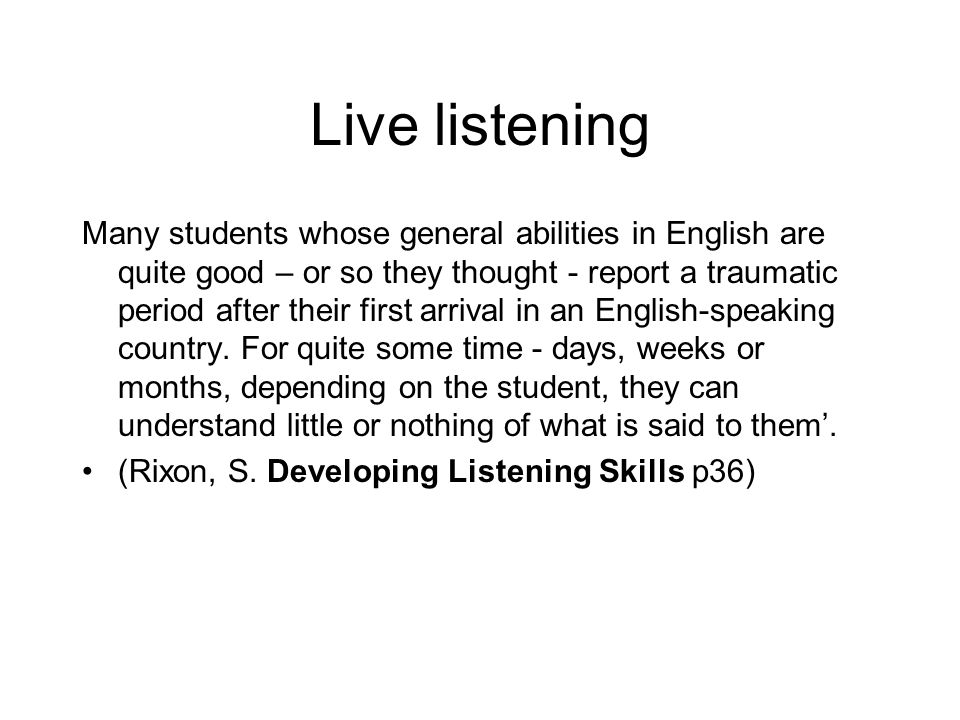 Live listening Many students whose general abilities in English are quite good – or so they thought - report a traumatic period after their first arri