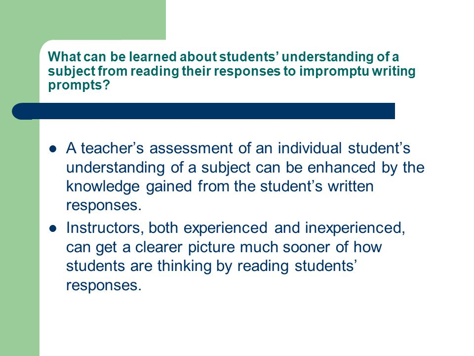 What can be learned about students' understanding of a subject from reading their responses to impromptu writing prompts? A teacher's assessment of an