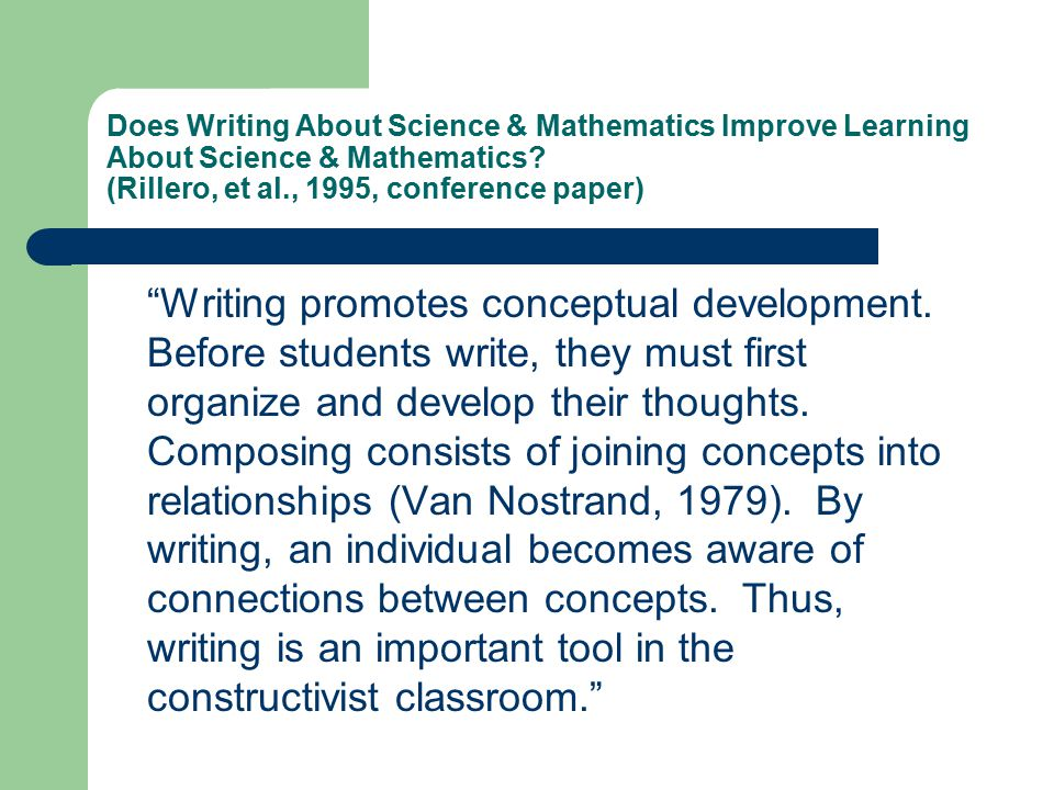 "Does Writing About Science & Mathematics Improve Learning About Science & Mathematics? (Rillero, et al., 1995, conference paper) ""Writing promotes con"