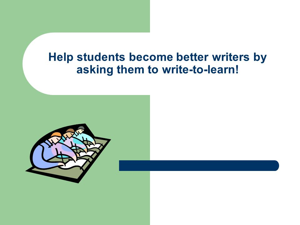 Help students become better writers by asking them to write-to-learn!