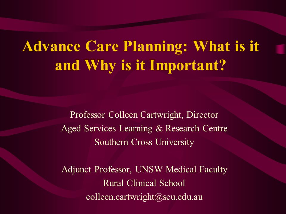 Advance Care Planning: What is it and Why is it Important.