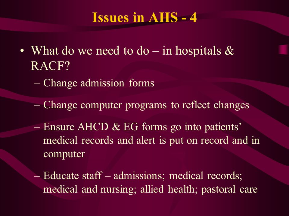 Issues in AHS - 4 What do we need to do – in hospitals & RACF.