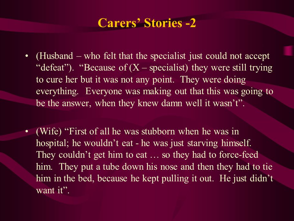 Carers' Stories -2 (Husband – who felt that the specialist just could not accept defeat ).