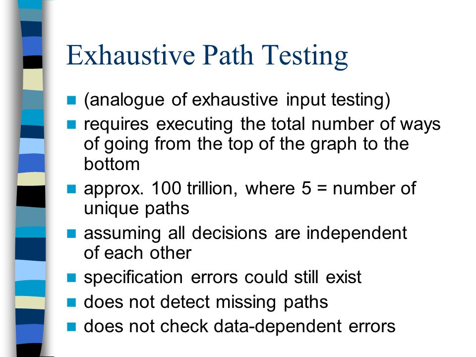 Exhaustive Path Testing (analogue of exhaustive input testing) requires executing the total number of ways of going from the top of the graph to the b