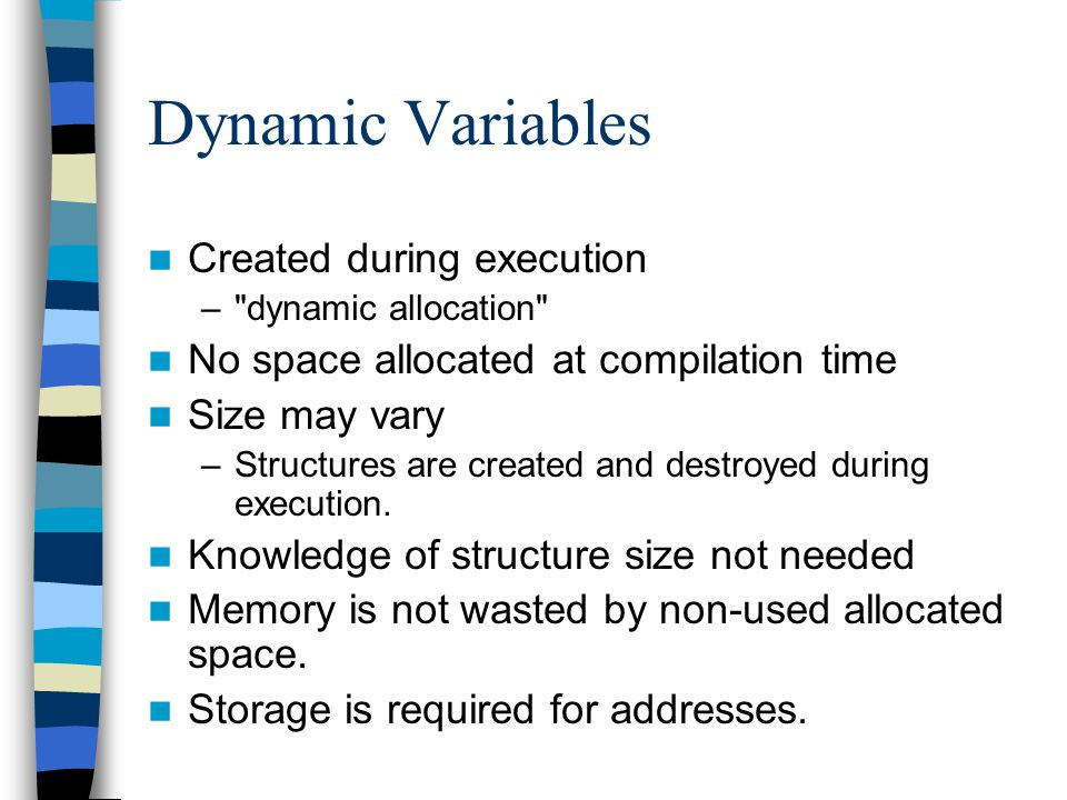Dynamic Variables Created during execution –