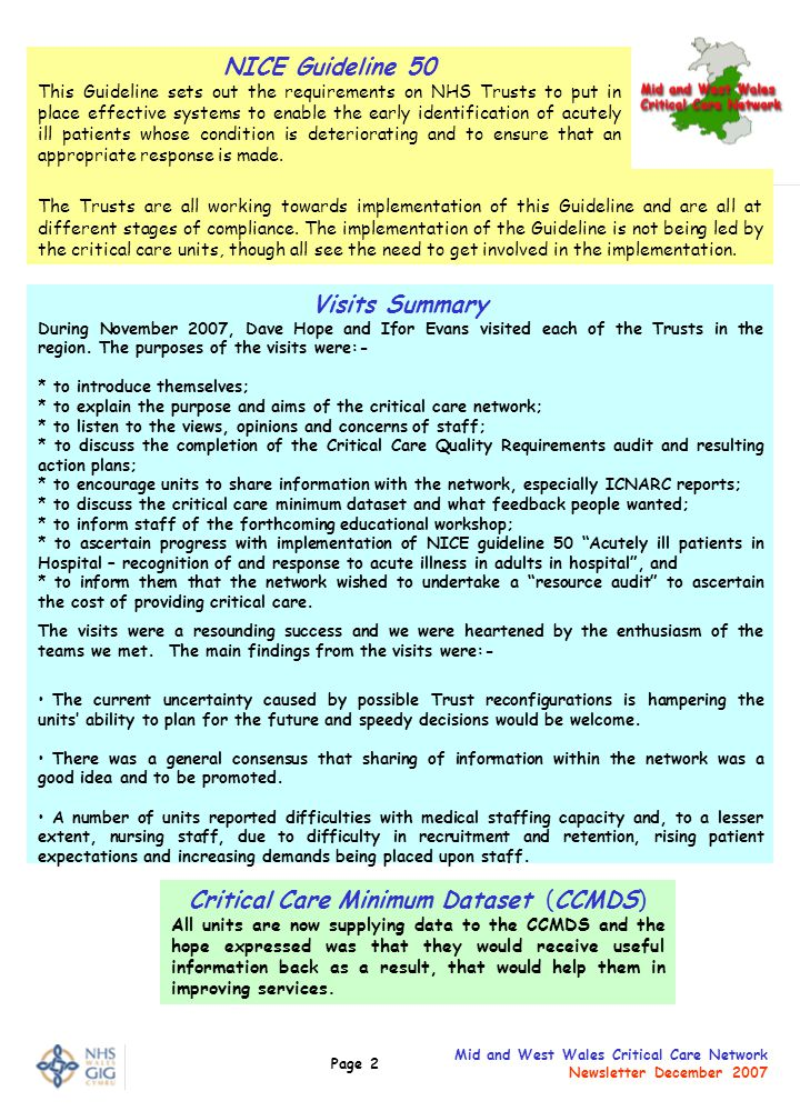 Page 2 Mid and West Wales Critical Care Network Newsletter December 2007 NICE Guideline 50 This Guideline sets out the requirements on NHS Trusts to p