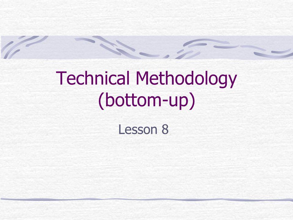 Technical Methodology (bottom-up) Lesson 8
