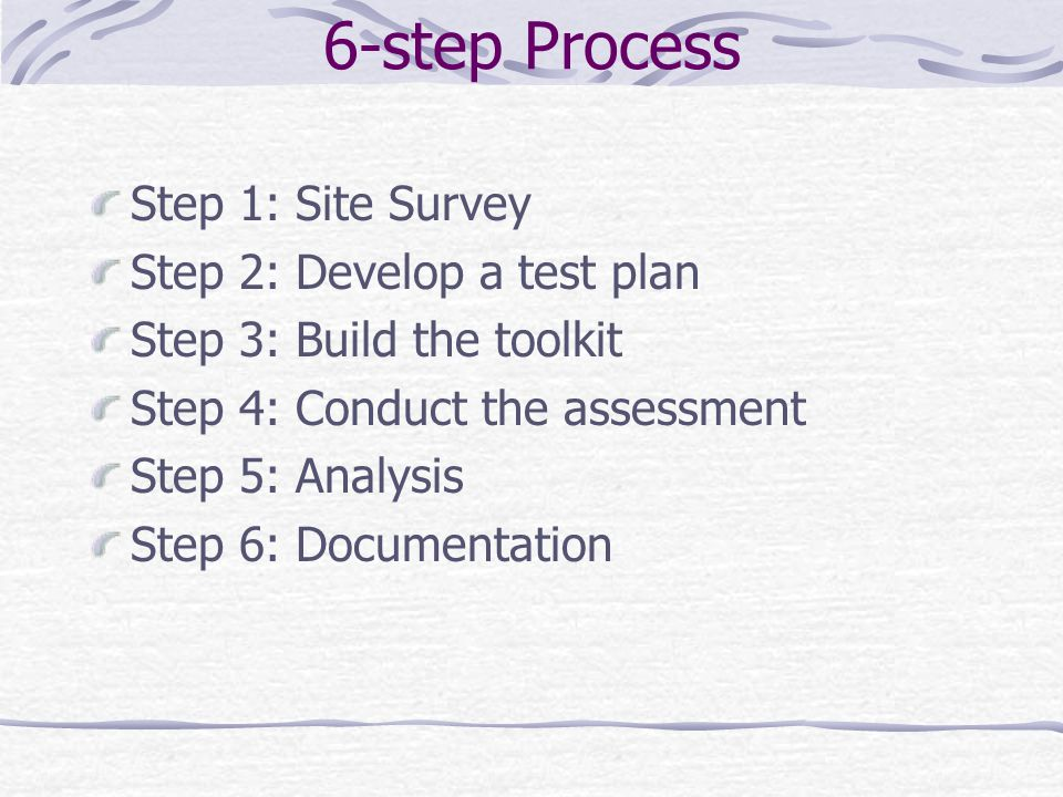 Site Survey Need to ascertain a number of different things in order to better scope the technical portion of the assessment.