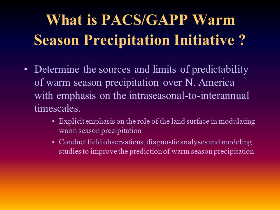 Priorities for Ongoing & Future Research Activities: Linkages Strengthen ties to NASA's Global Precipitation Monitoring Project Improve ties with groups studying warm season precip.