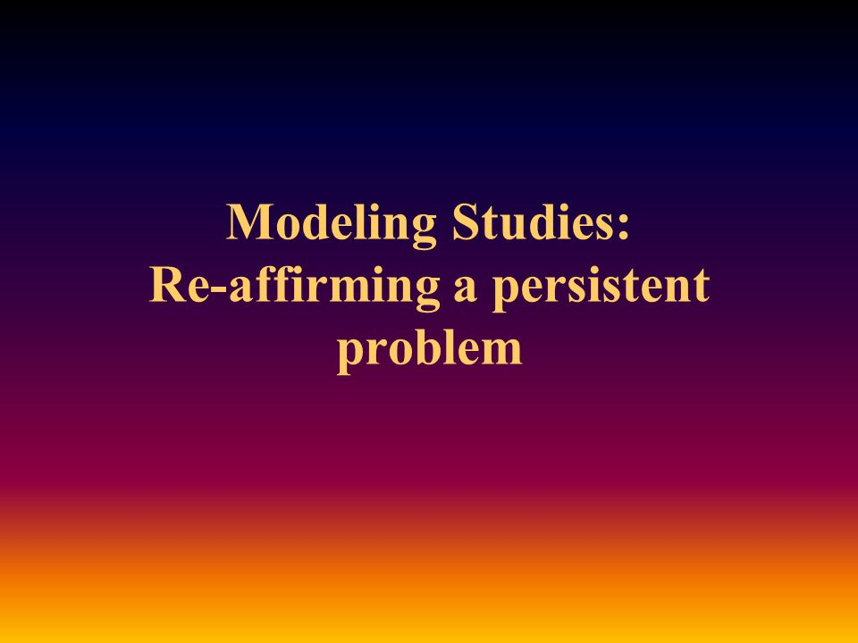 Modeling Studies: Re-affirming a persistent problem